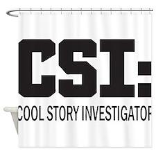 CSI: Cool Story Investigator Shower Curtain