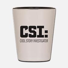 CSI: Cool Story Investigator Shot Glass