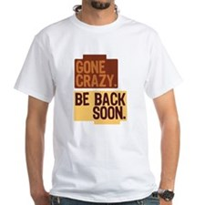 Gone crazy. Be back soon. Shirt