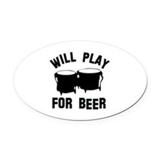Will play the Bongo for beer Oval Car Magnet