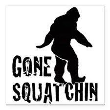 "Gone Squatchin print Square Car Magnet 3"" x 3"""