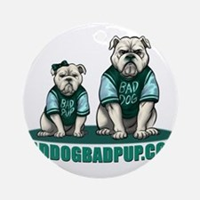 Bad Dog Bad Pup  Ornament (Round)