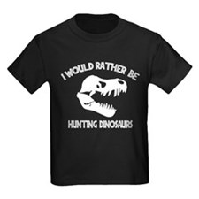 I Would Rather Be Hunting Dinosaurs T