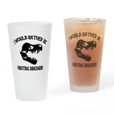 I Would Rather Be Hunting Dinosaurs Drinking Glass