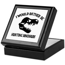 I Would Rather Be Hunting Dinosaurs Keepsake Box