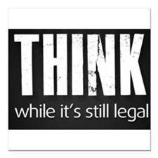 Think while it's still legal Square Car Magnet 3""