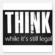 """Think while it's still legal Square Car Magnet 3"""""""
