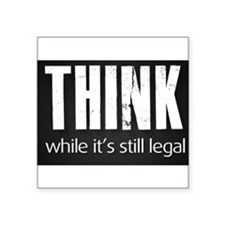 """Think while it's still legal Square Sticker 3"""" x 3"""