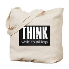 Think while it's still legal Tote Bag