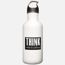 Think while it's still legal Water Bottle