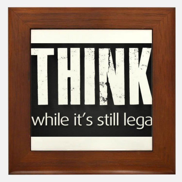 Think while it's still legal Framed Tile