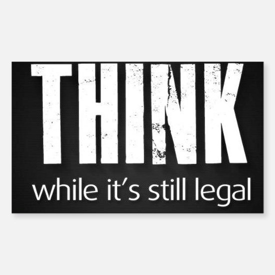 Think while it's still legal Sticker (Rectangle)