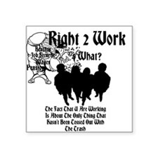"Right 2 Work 4 What? Square Sticker 3"" x 3"""