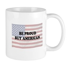 Be Proud - Buy American Mug