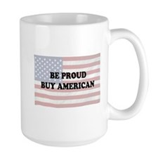 Be Proud - Buy American Mug