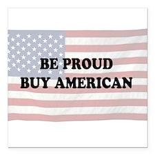 "Be Proud - Buy American Square Car Magnet 3"" x 3"""