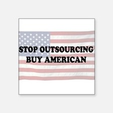 Stop Outsourcing - Buy American Square Sticker 3""