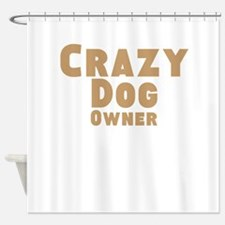 Crazy Dog Owner Shower Curtain