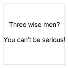 Three wise men? You can't be serious! Square Car M