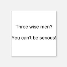 Three wise men? You can't be serious! Square Stick