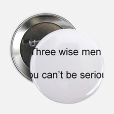"""Three wise men? You can't be serious! 2.25"""" Button"""