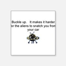 "Buckle up - aliens are coming! Square Sticker 3"" x"