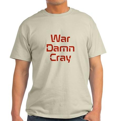 War Damn Cray Light T-Shirt
