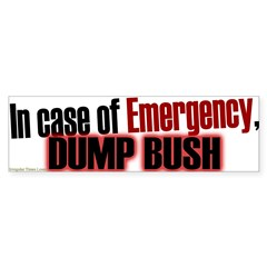 In Emergency, Dump Bush - Bumper Bumper Sticker