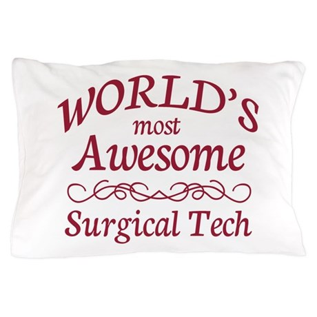 Awesome Surgical Tech Pillow Case
