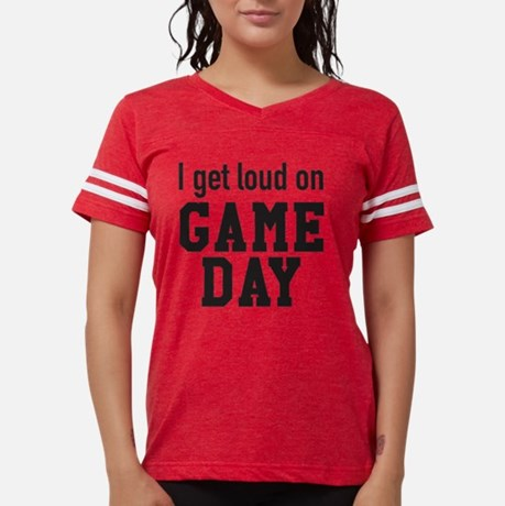I get loud on GAME DAY
