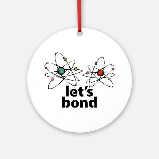 Lets bond Ornament (Round)