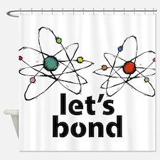 Lets bond Shower Curtain