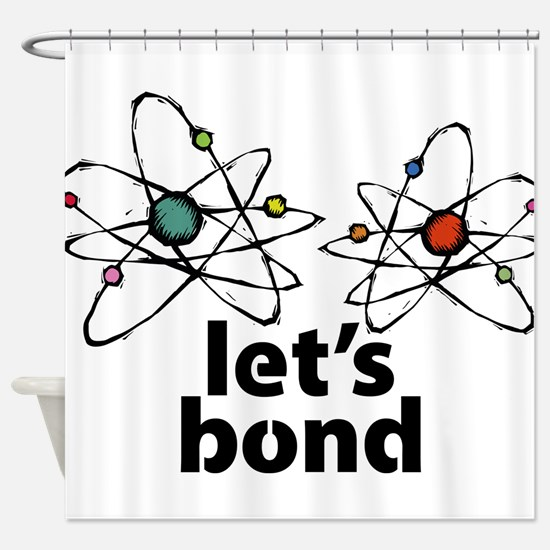 Lets bond Shower Curtain