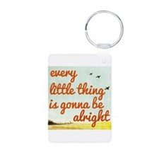 Every Little Thing is Gonna be Alright Keychains