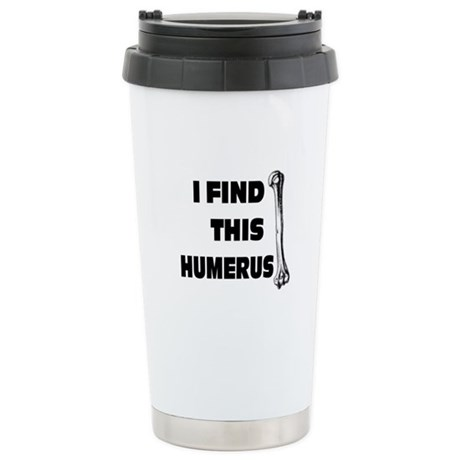 I Find This Humerus: Stainless Steel Travel Mug