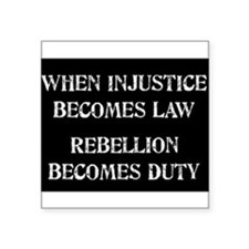 "When Injustice... Square Sticker 3"" x 3"""