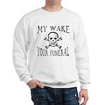 My Wake, Your Funeral Sweatshirt