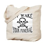My Wake, Your Funeral Tote Bag