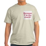 Because I'm The coach Ash Grey T-Shirt