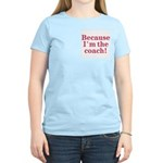 Because I'm The coach Women's Pink T-Shirt