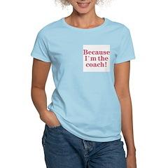 Because I'm The coach Women's Pink T-Shirt