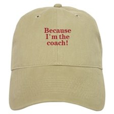 Because I'm The coach Baseball Baseball Cap