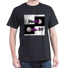 """""""Wax"""" On """"Wax"""" Off T-Shirt"""