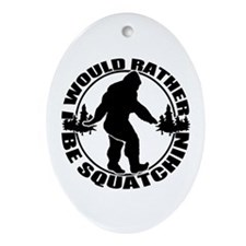 Rather be Squatchin Ornament (Oval)