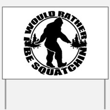 Rather be Squatchin Yard Sign