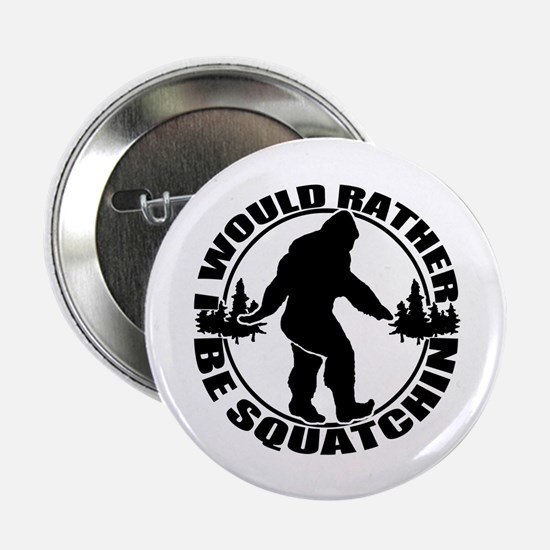 "Rather be Squatchin 2.25"" Button"