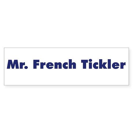 Mr. French Tickler Bumper Sticker
