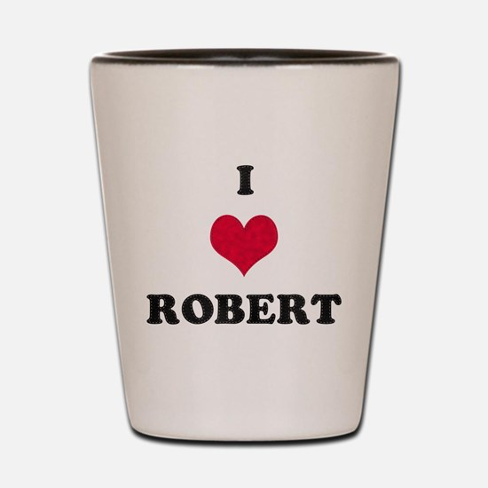 I Love Robert Shot Glass