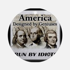 America Designed By Geniuses Run By Idiots Ornamen