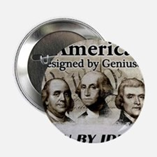 "America Designed By Geniuses Run By Idiots 2.25"" B"
